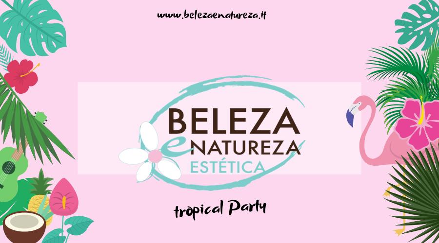 Vieni al Tropical Party di Beleza e Natureza!